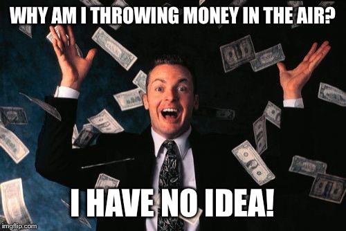 throwing money around